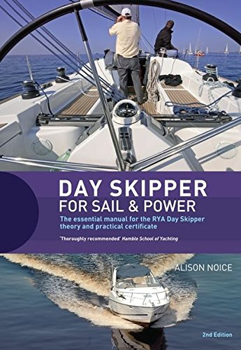 Day Skipper for Sail and Power: For Sail & Power : The Essential Manual for the RYA Day Skipper Theory and Practical Certificate