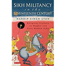 Sikh Militancy in the Seventeenth Century: Religous Violence in Mughal and Early Modern India