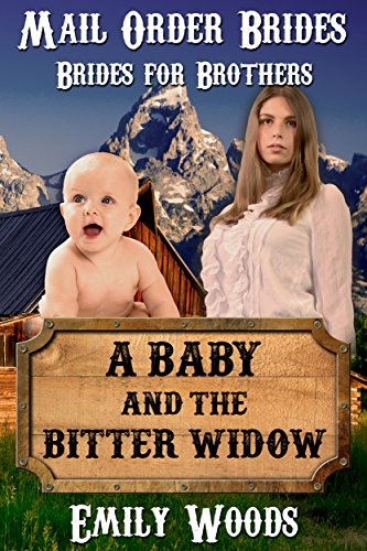 Mail Order Bride: A Baby and the Bitter Widow (Brides for Brothers Book 4)