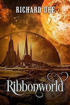 Ribbonworld (The Balcom Dynasty Book 1) by [Dee, Richard]
