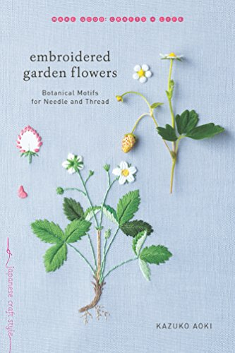 Flowers Needle Felting (Embroidered Garden Flowers: Botanical Motifs for Needle and Thread (Make Good: Crafts + Life))