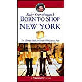 Suzy Gershman's Born to Shop New York: The Ultimate Guide for Travelers Who Love to Shop ~ Suzy Gershman