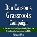 Ben Carson's Grassroots Campaign: Dr. Benjamin Carson Has Support from Real Voters, and He Can Defeat the Establishment Candidates | Richard West