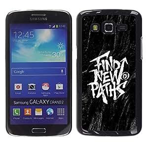 Samsung Galaxy Grand 2 , JackGot - Impreso colorido protector duro espalda Funda piel de Shell (Encontrar Mensajes Nuevos Caminos Negro Inspiring)
