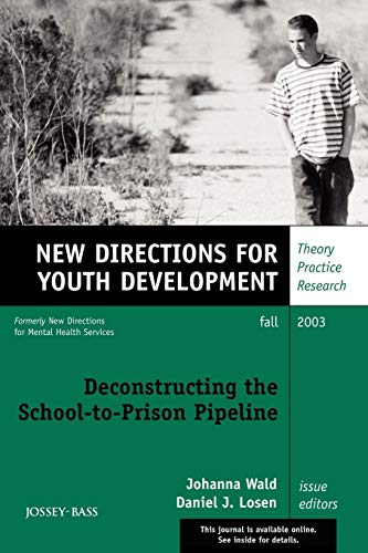 Deconstructing the School-to-Prison Pipeline: New Directions for Youth Development, No. 99