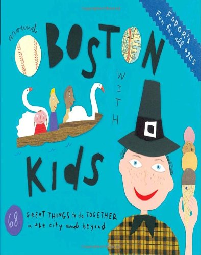 Fodor's Around Boston with Kids, 3rd Edition: 68 Great Thing