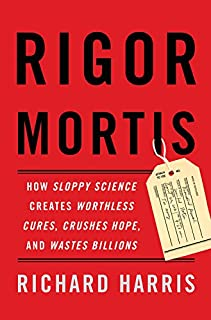 Book Cover: Rigor Mortis: How Sloppy Science Creates Worthless Cures, Crushes Hope, and Wastes Billions