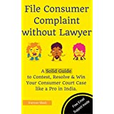 File Consumer Complaint without Lawyer: A Solid Guide to Contest, Resolve & Win Your Consumer Court Case like a Pro in India.