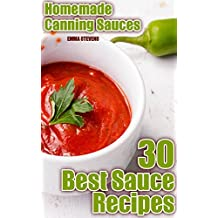 Homemade Canning Sauces: 30 Best Sauce Recipes: (Homemade Canning, Canning Cookbook, Canning Recipes)