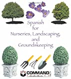 Spanish for Nurseries, Landscaping, and Groundskeeping, Inc. Command Spanish, 1888467347
