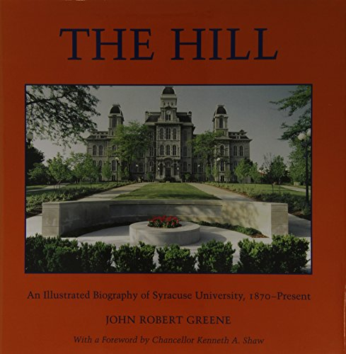 The Hill: An Illustrated Biography of Syracuse University, 1870-Present