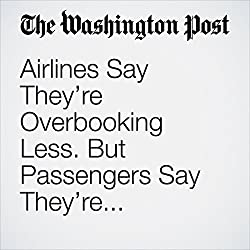 Airlines Say They're Overbooking Less. But Passengers Say They're Discriminating More.