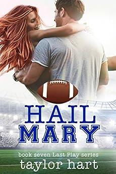 Hail Mary: Book 7 Last Play Romances: (A Bachelor Billionaire Companion) by [Hart, Taylor]