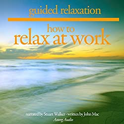 How to Relax at Work: Guided Relaxation and Meditation