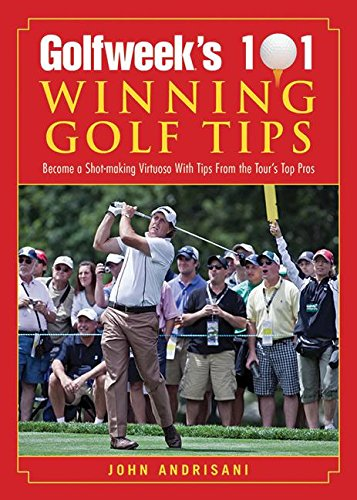 Golfweek's 101 Winning Golf Tips: Become a Shot-Making Virtuoso with Tips from the Tour's Top Pros
