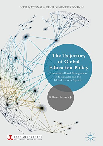 Reform Agenda - The Trajectory of Global Education Policy: Community-Based Management in El Salvador and the Global Reform Agenda (International and Development Education)