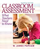 Classroom Assessment: What Teachers Need to Know (7th Edition), W. James Popham, 0132868601