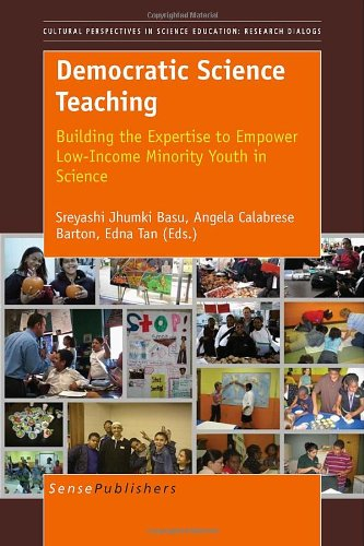 Democratic Science Teaching: Building the Expertise to Empower Low-Income Minority Youth in Science (Cultural and Historical Perspectives on Science Education /)