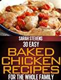 30 Easy Baked Chicken Recipes For The Whole Family (Easy and Healthy Cookbooks)