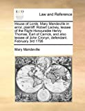 House of Lords Mary Mandeville in Error, Plaintiff Robert Lackey, Lessee of the Right Honourable Henry Thomas, Earl of Carrick, and Also Lessee of J, Mary Mandeville, 1171413793