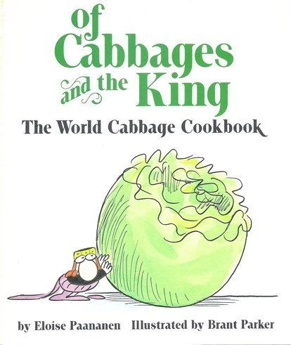Of Cabbages and the King: The World Cabbage Cookbook (Cabbage Recipes)