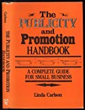 The Publicity and Promotion Handbook : A Complete Guide for Small Business, Carlson, Linda, 084360865X