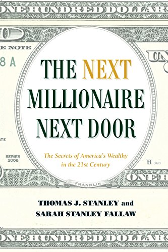 The Next Millionaire Next Door: The Secrets of Americas Wealthy in the 21st Century