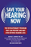 Save Your Hearing Now, Michael D. Seidman and Marie Moneysmith, 044669620X