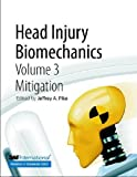 Head Injury Biomechanics, Volume 3 -- Mitigation, Jeffrey A. Pike, 0768060370