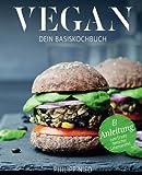 Vegan Kochbuch: Dein Basiskochbuch (Vegan Kochbuch, vegan kochen, vegan Grundkochbuch, vegan Basiskochbuch)