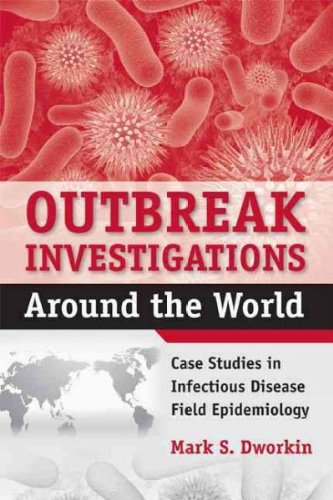 Outbreak Investigations Around The World Case Studies In Infectious Disease Field Epidemiology Outbreak Investigations Around The World