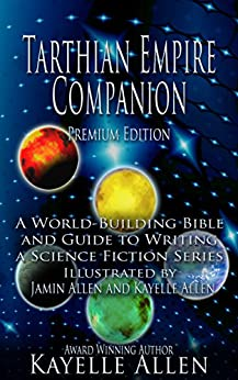 Tarthian Empire Companion: An illustrated World-Building Bible and Guide to Writing a Science Fiction Series by [Allen, Kayelle]