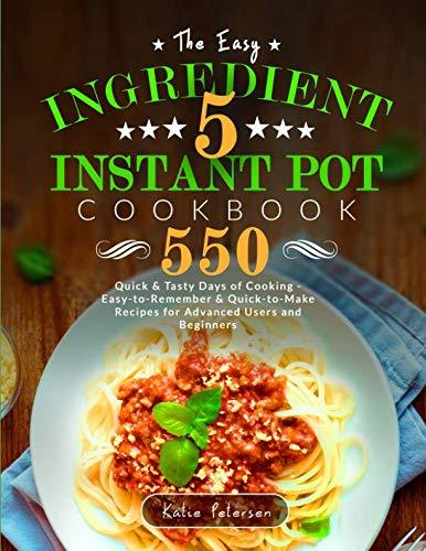 easy 5 ingredient instant pot cookbook 550 quick tasty days