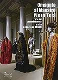 Omaggio al maestro Piero Tosi. L'arte dei costumi di scena dalla donazione Tirelli. Catalogo della mostra (Firenze, 1 ottobre 2014-11 gennaio 2015)