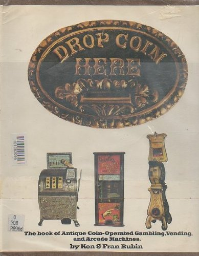 Drop Coin Here: The Book of Antique Coin-Operated Gambling, Vending, and Arcade Machines