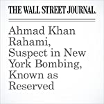 Ahmad Khan Rahami, Suspect in New York Bombing, Known as Reserved | Dan Frosch,Kate King,Zolan Kanno-Youngs