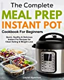 img - for The Complete Meal Prep Instant Pot Cookbook for Beginners: Quick, Healthy and Delicious Instant Pot Recipes for Clean Eating & Weight Loss book / textbook / text book