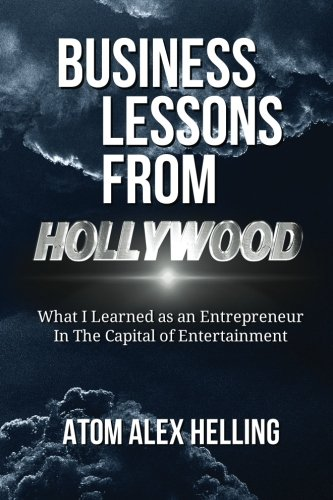 Business Lessons From Hollywood: What I Learned as an Entrepreneur in the Capital of Entertainment ebook