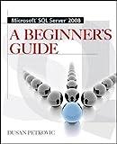 MICROSOFT SQL SERVER 2008 A BEGINNER'S GUIDE 4/E (Database & ERP - OMG)