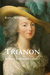 Trianon: A Novel of Royal France
