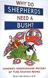 """Why Do Shepherds Need a Bush? - London's Underground History of Tube Station Names"" av David Hilliam"
