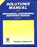 Solutions Manual for the Mechanical Engineering Reference Manual, Lindeburg, Michael R., 0912045841