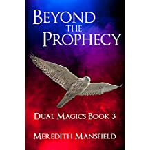 Beyond the Prophecy (Dual Magics Book 3)