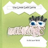 The Little Lady Larva, Julie Forsyth, 0615568092