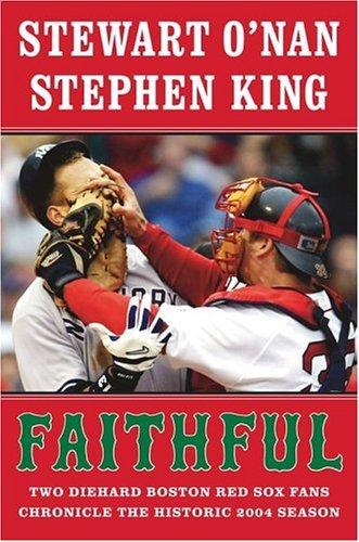 Faithful: Two Diehard Boston Red Sox Fans Chronicle the Historic 2004 Season, 1st Edition