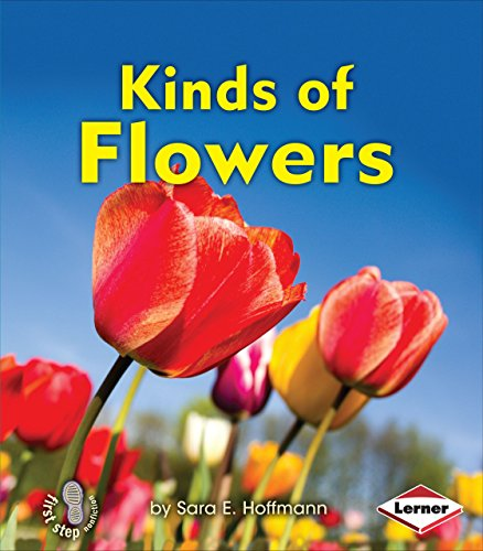 Kinds of Flowers (First Step Nonfiction ― Kinds of Plants)
