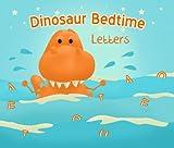 Dinosaur Bedtime: Letters [Dinosaur Books for Kids 3 -6]