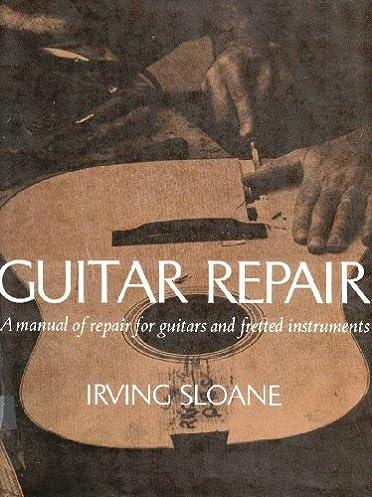 guitar repair a manual of repair for guitars and fretted rh amazon com ovation guitar repair manual martin guitar repair manual