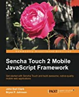 Sencha Touch 2 Mobile JavaScript Framework Front Cover