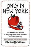 Only in New York: 400 Remarkable Answers to Intriguing, Provocative Questions About New York City